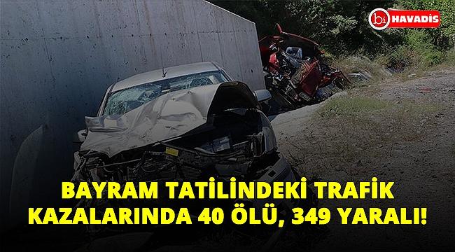 Bayram tatilinde trafik kazaları can almaya devam ediyor! Bugüne kadar 40 ölü 349 yaralı!..