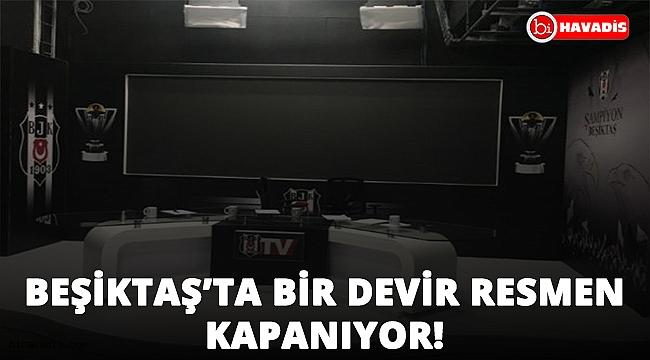 Beşiktaş'ta bir devir resmen kapandı!..