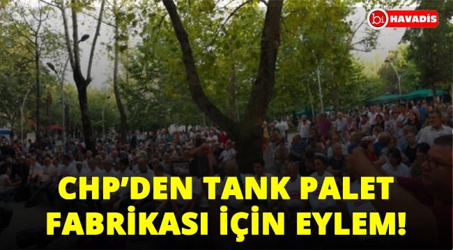 Cumhuriyet Halk Parti'sinden Tank Palet Fabrikası eylemi!..