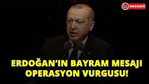 Cumhurbaşkanı' Erdoğan'ın bayram mesajında operasyon vurgusu!..