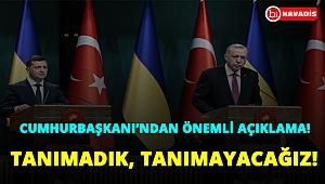 Cumhurbaşkanı'ndan önemli açıklama: Kırım'ın işgalini tanımadık, tanımayacağız!..