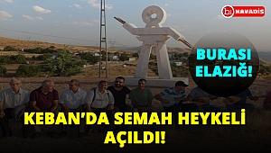 Elazığ, Keban'da Semah Heykeli açıldı!..