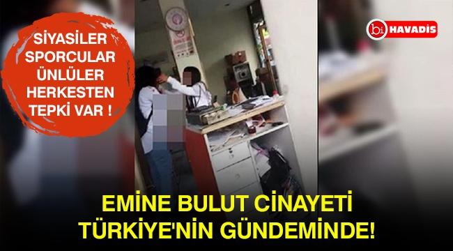 Emine Bulut cinayeti Türkiye'nin gündeminde!
