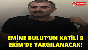 Emine Bulut'un katili 9 Ekim'de yargılanacak!...