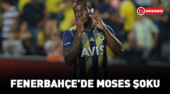 Fenerbahçe'de Moses şoku !