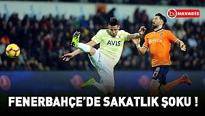 Fenerbahçe'de sakatlık şoku !