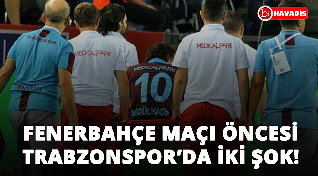 Fenerbahçe maçı öncesi Trabzonspor'da Abdulkadir ve Sturridge şoku!