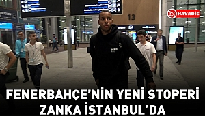 Fenerbahçe'nin yeni stoperi Zanka İstanbul'da