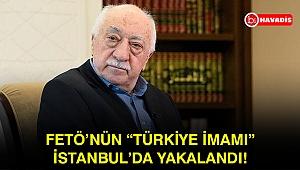 """FETÖ'nün """"Türkiye imamı"""" İstanbul'da yakalandı!"""