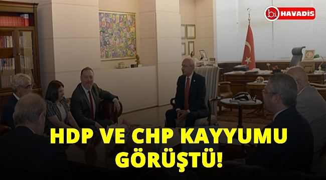 HDP VE CHP'DEN KAYYUM GÖRÜŞMESİ: BİRLİKTEYİZ!..