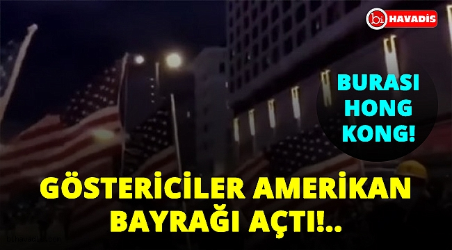 Hong Kong'da sular durulmuyor! Amerikan bayrağı açtılar!..