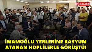 İmamoğlu yerlerine kayyum atanan HDP'lilerle görüştü!..