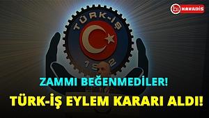 İşçiler zammı beğenmedi. Türk-İş eylem kararı aldı!..