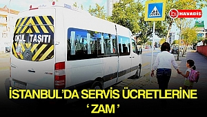 İstanbul'da servis ücretlerine zam geldi !
