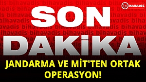 Jandarma ve MİT'ten ortak operasyon!
