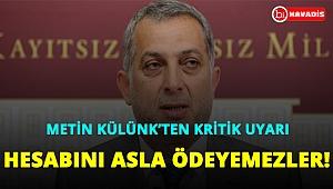Metin Külünk'ten kritik uyarı. Hesabını asla veremezler!..