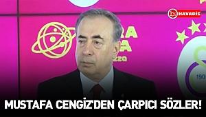Mustafa Cengiz'den çarpıcı sözler!