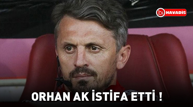 Orhan Ak Beşiktaş'tan istifa etti