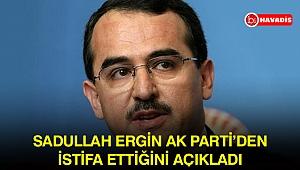 Sadullah Ergin, AK Parti'den istifa ettiğini açıkladı
