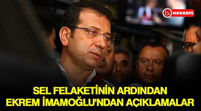 Sel felaketinin ardından Ekrem İmamoğlu'ndan açıklamalar