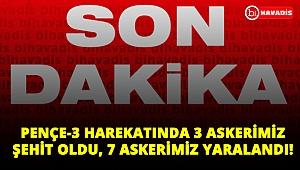 Son Dakia! Pençe-3 harekatında çatışma: 3 şehit, 7 yaralı!..