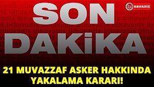 Son Dakika! 21 Muvazzaf asker hakkında yakalama kararı!..
