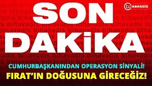 SON DAKİKA! CUMHURBAŞKANI'NDAN FIRAT'IN DOĞUSUNA OPERASYON SİNYALİ!..