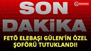 Son Dakika! Fetö elebaşı Gülen'in özel şoförü gözaltına alındı!..