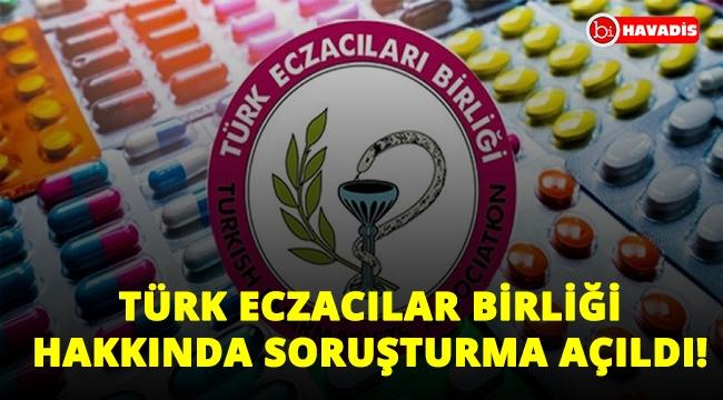 Son Dakika! Türk Eczacılar Birliği hakkında soruşturma açıldı!..
