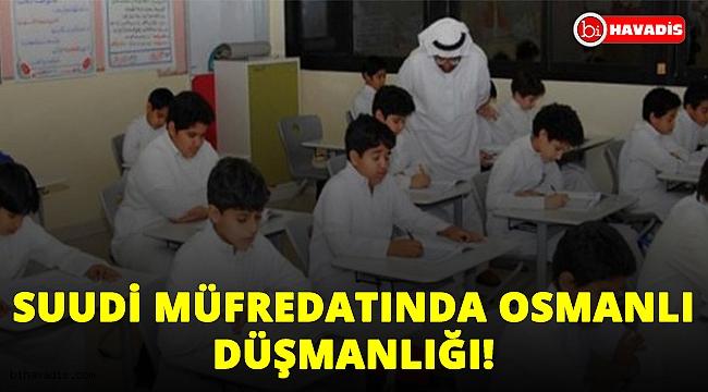 Suudi Müfredatında Osmanlı düşmanlığı!..