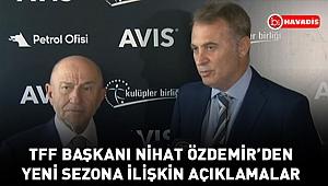 TFF Başkanı Nihat Özdemir'den yeni sezona ilişkin açıklamalar