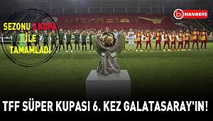 TFF Süper Kupası 6. kez Galatasaray'ın!