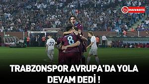 Trabzonspor Avrupa'da yola devam dedi !