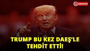 TRUMP AVRUPALILARI DAEŞ'LE TEHDİT ETTİ!
