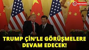 Trump Çin'le görüşmelere devam edecek!..