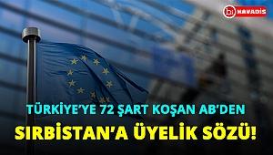 Türkiye'ye 72 şart koşan AB'den Sırbistan'a üyelik sözü geldi!..