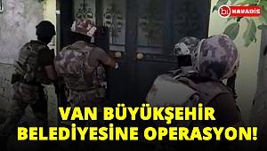 Van Büyükşehir Belediyesi'ne operasyon! Gözaltılar var!..