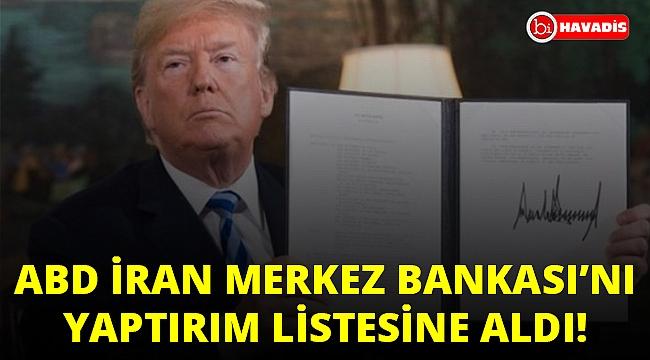 ABD, İran Merkez Bankası'nı yaptırım listesine aldı!..