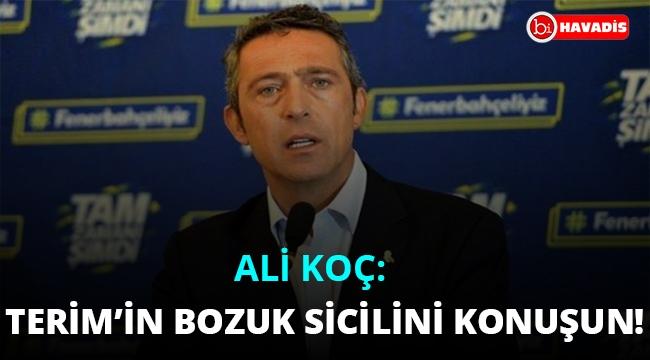 Ali Koç: 19.05'i değil, Fatih Terim'in bozuk sicilini konuşun!..