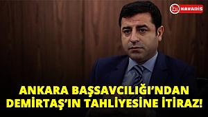 Ankara Başsavcılığı'ndan Demirtaş'ın tahliyesine itiraz!..