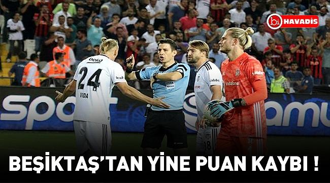 Beşiktaş'tan yine puan kaybı !