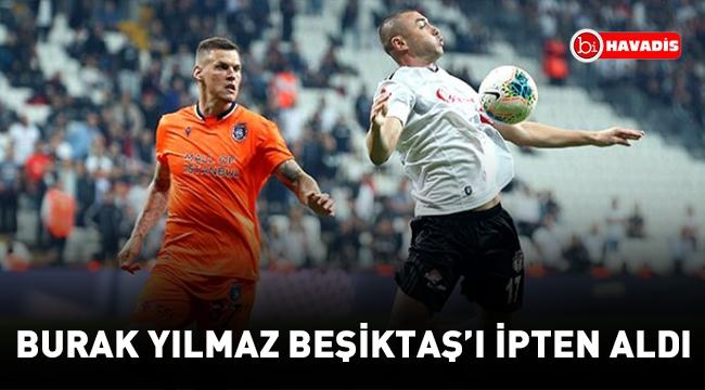 Burak Yılmaz Beşiktaş'ı ipten aldı