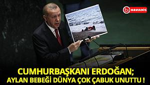 Cumhurbaşkanı Erdoğan; Aylan bebeği dünya çok çabuk unuttu !