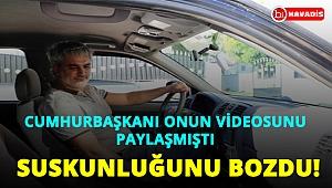 Cumhurbaşkanı Erdoğan'ın videosunu paylaştığı fenomen, suskunluğunu bozdu!..