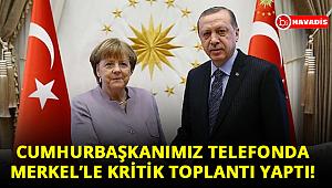 Cumhurbaşkanı Erdoğan Merkel ile telefonda görüştü