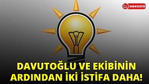 Davutoğlu ve ekibinin ardından Ak Parti'den iki istifa daha!..