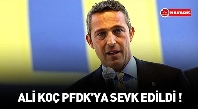 Fenerbahçe Başkanı Ali Koç, PFDK'ya sevk edildi