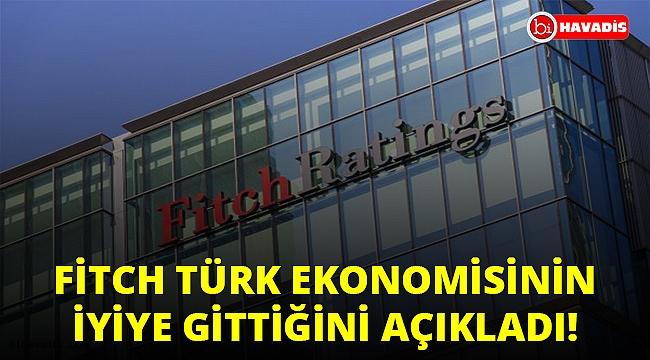 Fitch, Türk Ekonomisinin iyiye gittiğini açıkladı!..