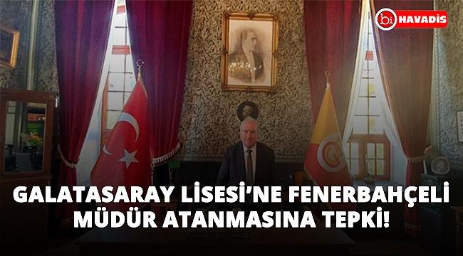 Galatasaray Lisesi'ne Fenerbahçeli müdür atanmasına tepki: