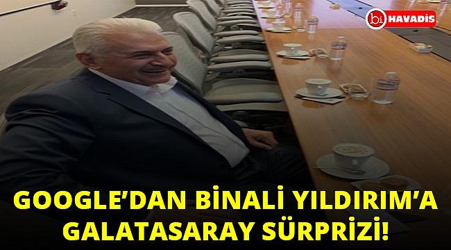 Google'dan Binali Yıldırım'a Galatasaray sürprizi!..